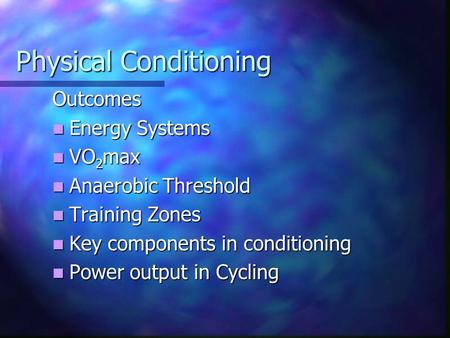 Physical Conditioning Outcomes Energy Systems Energy Systems VO 2 max VO 2 max Anaerobic Threshold Anaerobic Threshold Training Zones Training Zones Key.