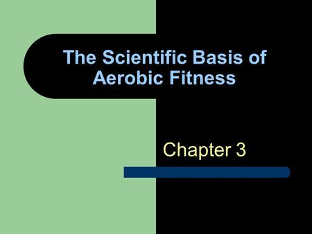 The Scientific Basis of <strong>Aerobic</strong> Fitness Chapter 3.