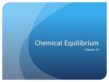 Chemical Equilibrium Chapter 15. The Concept of Chemical Equilibrium Chemical equilibrium occurs when opposing reactions are proceeding at equal rates.