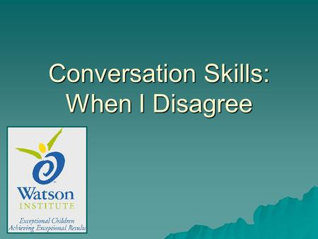 Conversation Skills: When I Disagree. Definitions WordDefinition compromise the settlement of a dispute with a solution that benefits both parties criticism.