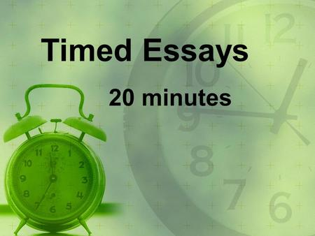 Timed Essays 20 minutes.