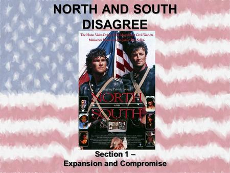 NORTH AND SOUTH DISAGREE Section 1 – Expansion and Compromise Section 1 – Expansion and Compromise.