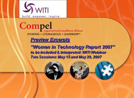 "Preview Excerpts ""Women in Technology Report 2007"" to be included & interpreted: WITI Webinar Two Sessions: May 15 and May 29, 2007."
