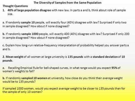 The Diversity of Samples from the Same Population Thought Questions 1.40% of large population disagree with new law. In parts a and b, think about role.