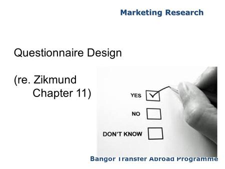 Bangor Transfer Abroad Programme Marketing Research Questionnaire Design (re. Zikmund Chapter 11)