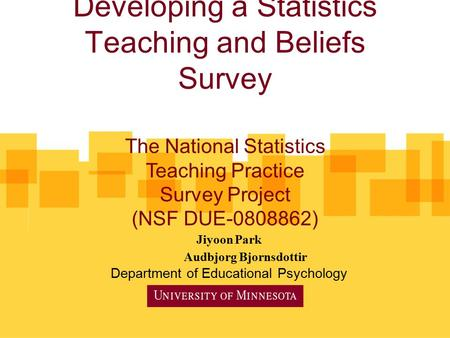 Developing a Statistics Teaching and Beliefs Survey Jiyoon Park Audbjorg Bjornsdottir Department of Educational Psychology The National Statistics Teaching.