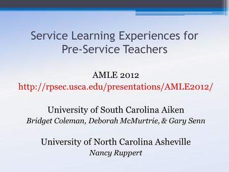 Service Learning Experiences for Pre-Service Teachers AMLE 2012  University of South Carolina Aiken Bridget.