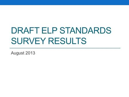 DRAFT ELP STANDARDS SURVEY RESULTS August 2013. Geographic Distribution of Respondents n = 49.
