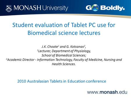 Student evaluation of Tablet PC use for Biomedical science lectures J.K. Choate 1 and G. Kotsanas 2, 1 Lecturer, Department of Physiology, School of Biomedical.