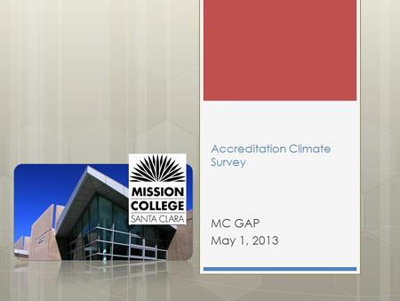 Accreditation Climate Survey MC GAP May 1, 2013. Overview  Administered Fall 2012 via email  Directly linked to the Accreditation Standards  Modeled.