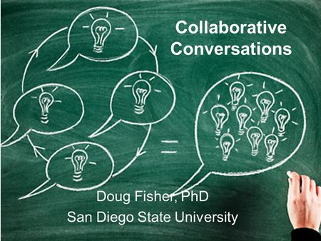 Collaborative Conversations Doug Fisher, PhD San Diego State University.
