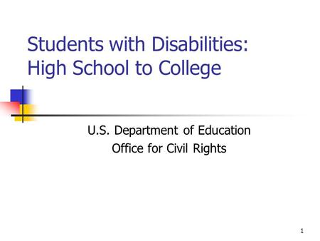 1 Students with Disabilities: High School to College U.S. Department of Education Office for Civil Rights.