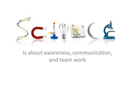 Is about awareness, communication, and team work.