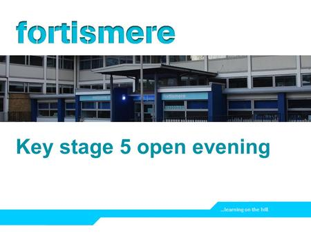 …learning on the hill Key stage 5 open evening. Slide 2 …learning on the hill Welcome to life in the sixth form!