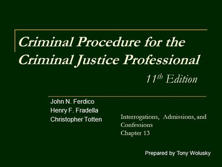 Criminal Procedure for the Criminal Justice Professional 11 th Edition John N. Ferdico Henry F. Fradella Christopher Totten Prepared by Tony Wolusky Interrogations,