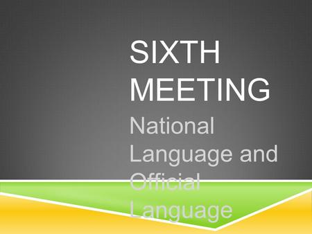 SIXTH MEETING National Language and Official Language.