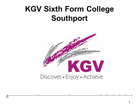 1 KGV Sixth Form College Southport. 2 <strong>Developing</strong>.