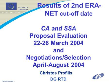 FP6-ERA-NET/March 2004 1 CA and SSA Results of 2nd ERA- NET cut-off date CA and SSA Proposal Evaluation 22-26 March 2004 and Negotiations/Selection April-August.