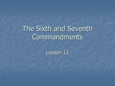 The Sixth and Seventh Commandments Lesson 13. The Sixth Commandment How could we summarize this commandment? How could we summarize this commandment?