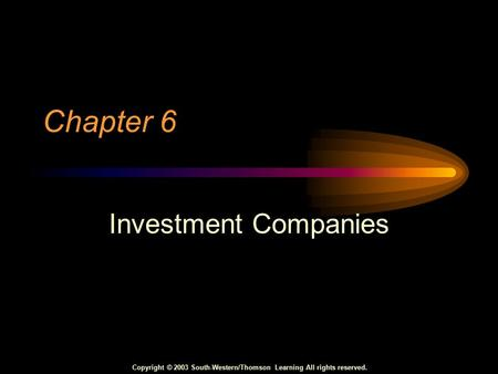 Copyright © 2003 South-Western/Thomson Learning All rights reserved. Chapter 6 Investment Companies.