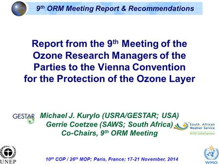 10 th COP / 26 th MOP; Paris, France; 17-21 November, 2014 9 th ORM Meeting Report & Recommendations Report from the 9 th Meeting of the Ozone Research.
