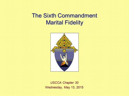 The Sixth Commandment Marital Fidelity USCCA Chapter 30 Wednesday, May 13, 2015Wednesday, May 13, 2015Wednesday, May 13, 2015Wednesday, May 13, 2015.