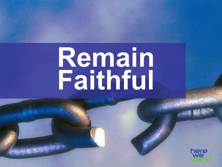 Remain Faithful. Last Time: God wants us to nurture and protect all living things.