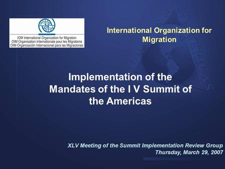 Implementation of the Mandates of the I V Summit of the Americas XLV Meeting of the Summit Implementation Review Group Thursday, March 29, 2007 International.
