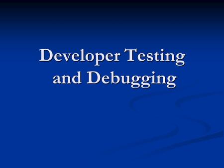 Developer Testing and Debugging. Resources Code Complete by Steve McConnell Code Complete by Steve McConnell Safari Books Online Safari Books Online Google.