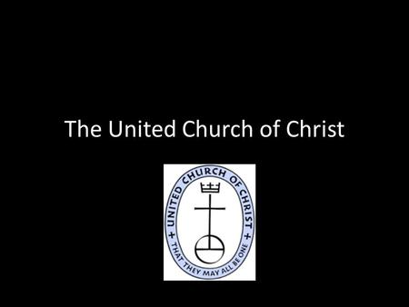 The United Church of Christ. What is the U.C.C.? The United Church of Christ (is an) American Protestant denomination formed in 1957 by a merger of the.