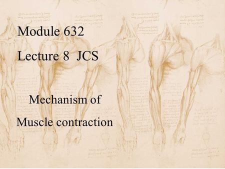 Module 632 Lecture 8 JCS Mechanism of Muscle contraction.