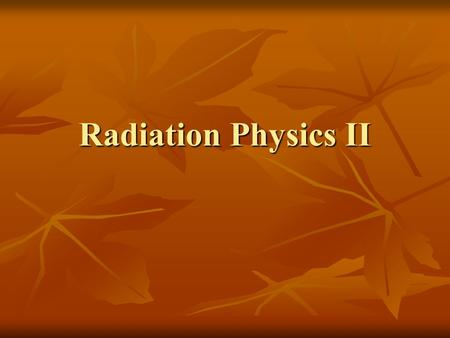 Radiation Physics II.