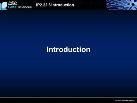 IP2.22.3 Introduction © Oxford University Press 2011 Introduction.