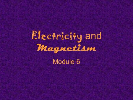 Electricity and Magnetism Module 6. What is electricity? The collection or flow of electrons in the form of an electric charge.