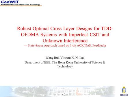 HKUST - 1 - Robust Optimal Cross Layer Designs for TDD- OFDMA Systems with Imperfect CSIT and Unknown Interference — State-Space Approach based on 1-bit.