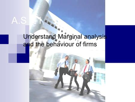A.S 3.1 Understand Marginal analysis and the behaviour of firms.