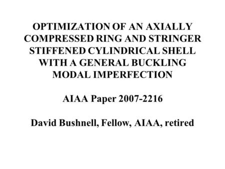 OPTIMIZATION OF AN AXIALLY COMPRESSED RING AND STRINGER STIFFENED CYLINDRICAL SHELL WITH A GENERAL BUCKLING MODAL IMPERFECTION AIAA Paper 2007-2216 David.