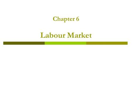 Chapter 6 Labour Market. Outline.  The perfectly competitive model of the labour market  Imperfect competition on the labour market  Further topics.