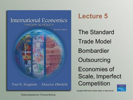 Slides prepared by Thomas Bishop Lecture 5 The Standard Trade Model Bombardier Outsourcing Economies of Scale, Imperfect Competition.