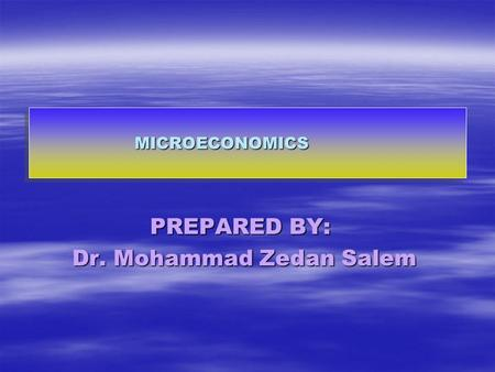 MICROECONOMICS PREPARED BY: Dr. Mohammad Zedan Salem.