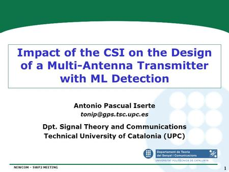 NEWCOM – SWP2 MEETING 1 Impact of the CSI on the Design of a Multi-Antenna Transmitter with ML Detection Antonio Pascual Iserte Dpt.