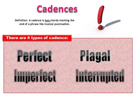 Definition: A cadence is two chords marking the end of a phrase like musical punctuation. There are 4 types of cadence: