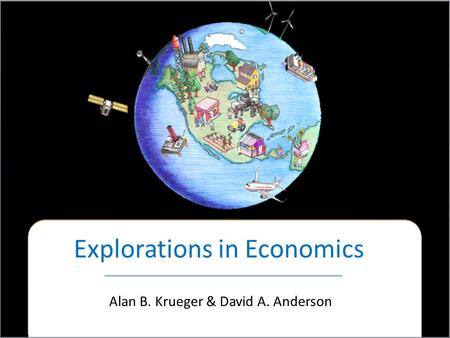 Explorations in Economics Alan B. Krueger & David A. Anderson.