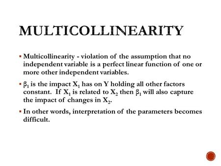 Multicollinearity Multicollinearity - violation of the assumption that no independent variable is a perfect linear function of one or more other independent.