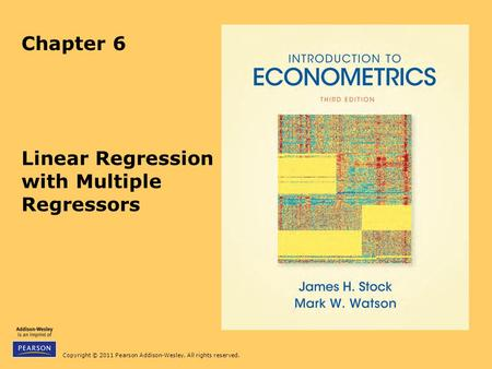 Copyright © 2011 Pearson Addison-Wesley. All rights reserved. Chapter 6 Linear Regression with Multiple Regressors.