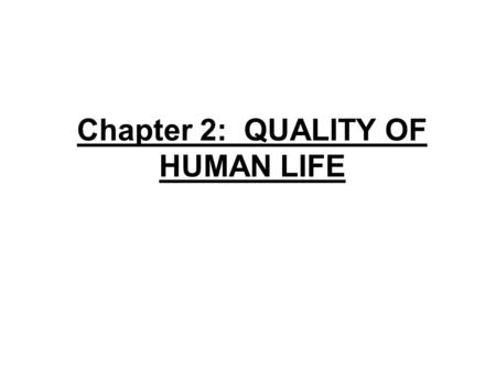 Chapter 2: QUALITY OF HUMAN LIFE