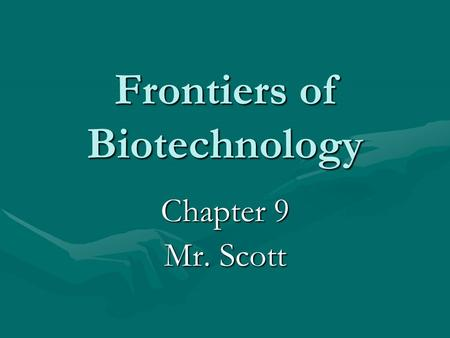 Frontiers of Biotechnology Chapter 9 Mr. Scott. Manipulating DNA How can scientists manipulate the code? Scientists use their knowledge of the structure.