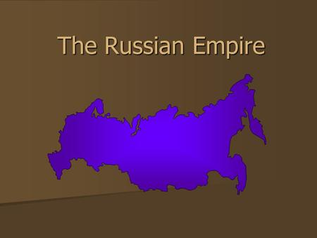 The Russian Empire. In Russia… There are: There are: –90 different ethnic or cultural groups –80 different languages spoken –11 different time zones –Coasts.