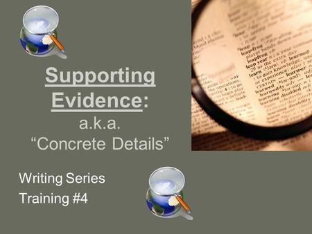 "Supporting Evidence: a.k.a. ""Concrete Details"" Writing Series Training #4."