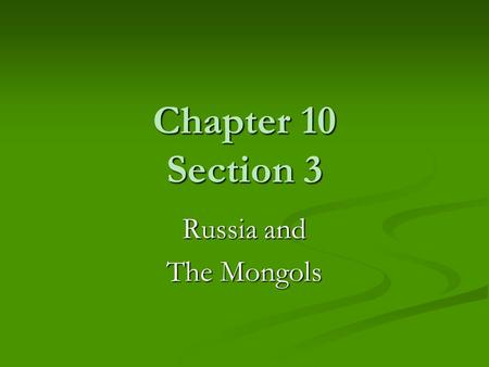 Chapter 10 Section 3 Russia and The Mongols.